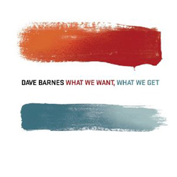 Dave Barnes What We Want, What We Get front cover